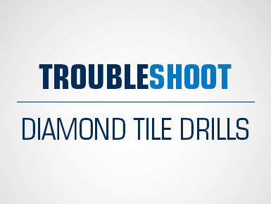 Troubleshoot Diamond Tile Drills